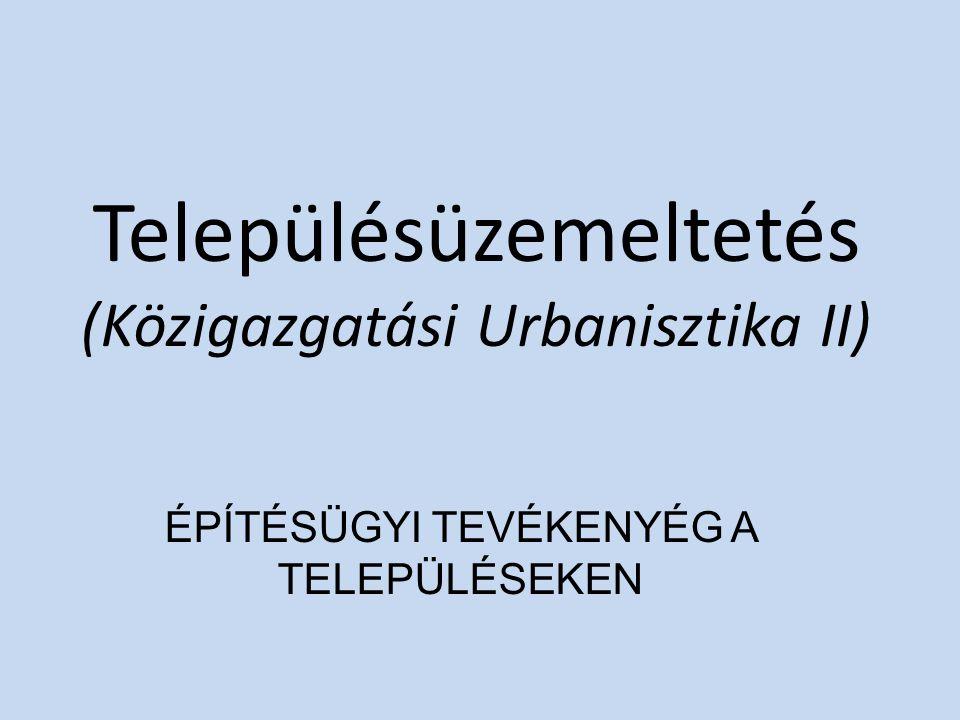 Településüzemeltetés (Közigazgatási Urbanisztika II) ÉPÍTÉSÜGYI TEVÉKENYÉG A TELEPÜLÉSEKEN