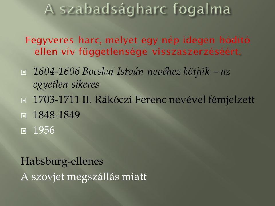  1604-1606 Bocskai István nevéhez kötjük – az egyetlen sikeres  1703-1711 II. Rákóczi Ferenc nevével fémjelzett  1848-1849  1956 Habsburg-ellenes