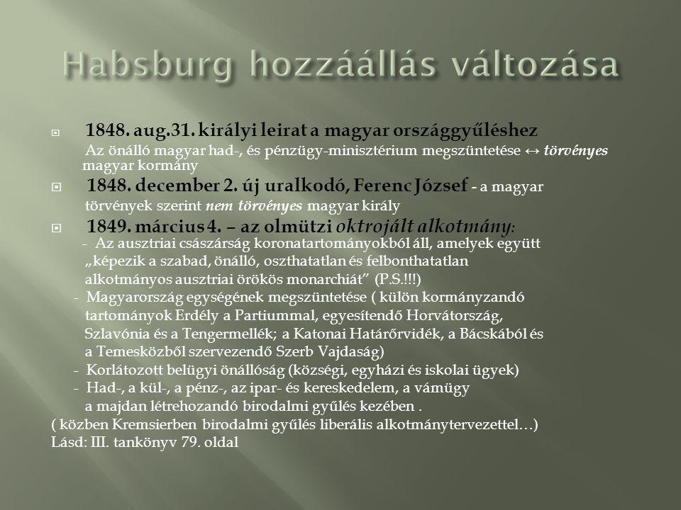  1848. aug.31. királyi leirat a magyar országgyűléshez Az önálló magyar had-, és pénzügy-minisztérium megszüntetése ↔ törvényes magyar kormány  1848