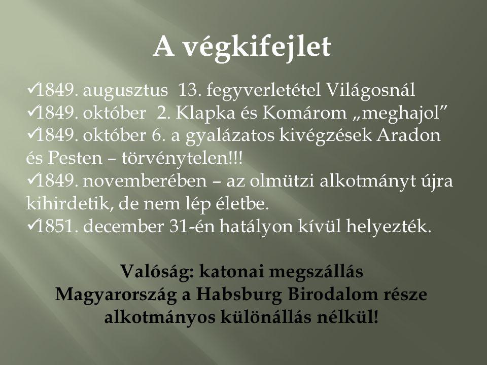 """A végkifejlet  1849. augusztus 13. fegyverletétel Világosnál  1849. október 2. Klapka és Komárom """"meghajol""""  1849. október 6. a gyalázatos kivégzés"""