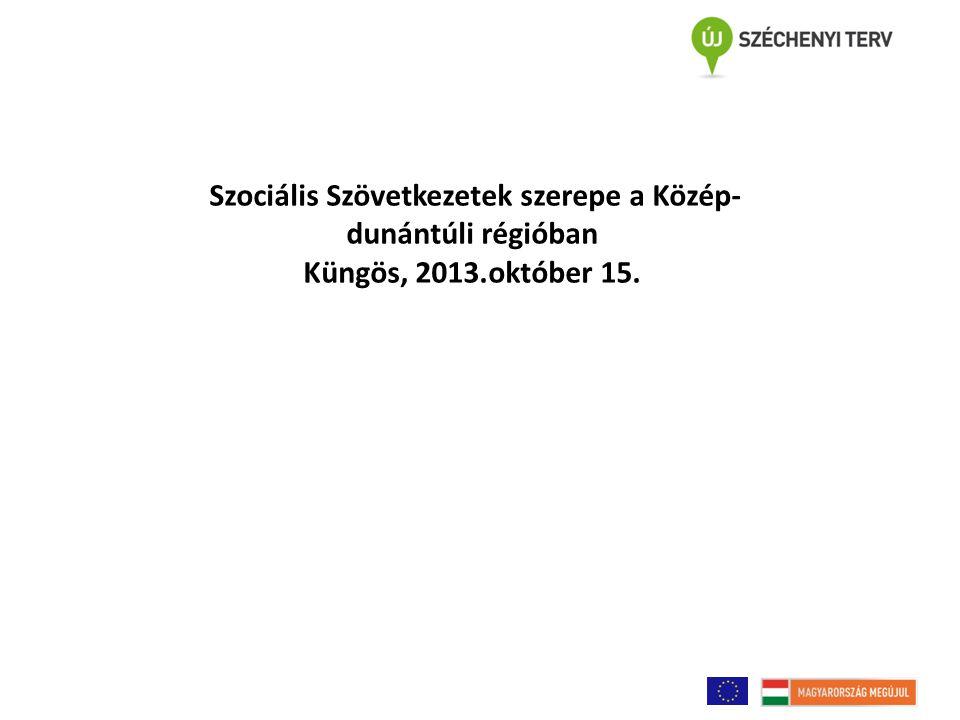 Szociális Szövetkezetek szerepe a Közép- dunántúli régióban Küngös, 2013.október 15.