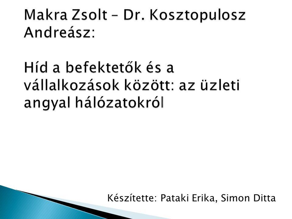Makra Zsolt – Dr. Kosztopulosz Andreász: Híd a befektetők és a vállalkozások között: az üzleti angyal hálózatokról Készítette: Pataki Erika, Simon Dit