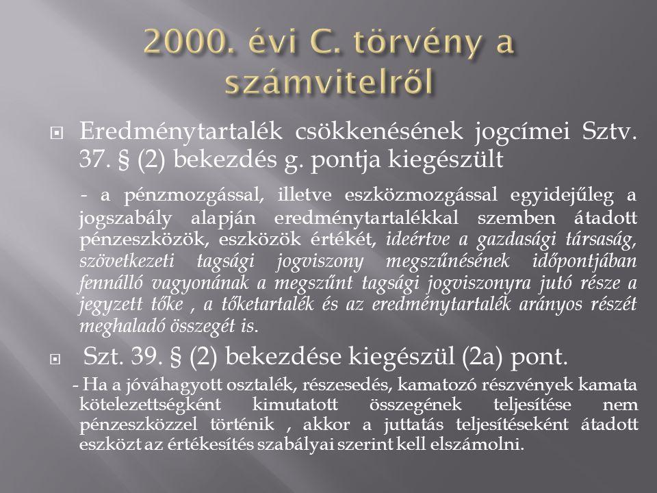  Eredménytartalék csökkenésének jogcímei Sztv. 37. § (2) bekezdés g. pontja kiegészült - a pénzmozgással, illetve eszközmozgással egyidejűleg a jogsz