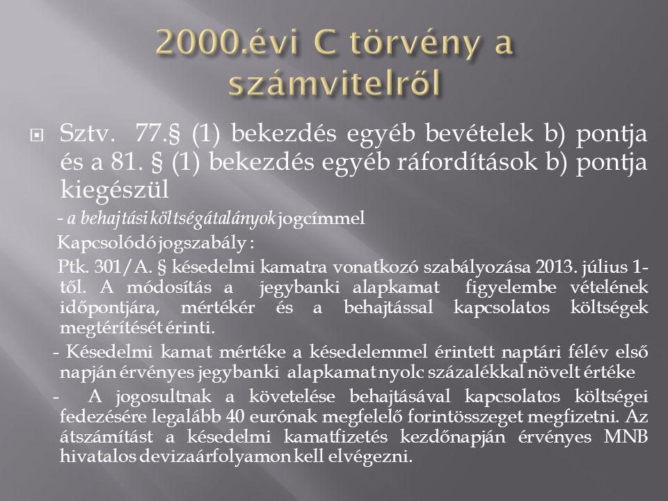  Sztv. 77.§ (1) bekezdés egyéb bevételek b) pontja és a 81. § (1) bekezdés egyéb ráfordítások b) pontja kiegészül - a behajtási költségátalányok jogc