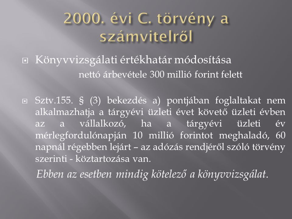  Könyvvizsgálati értékhatár módosítása nettó árbevétele 300 millió forint felett  Sztv.155. § (3) bekezdés a) pontjában foglaltakat nem alkalmazhatj