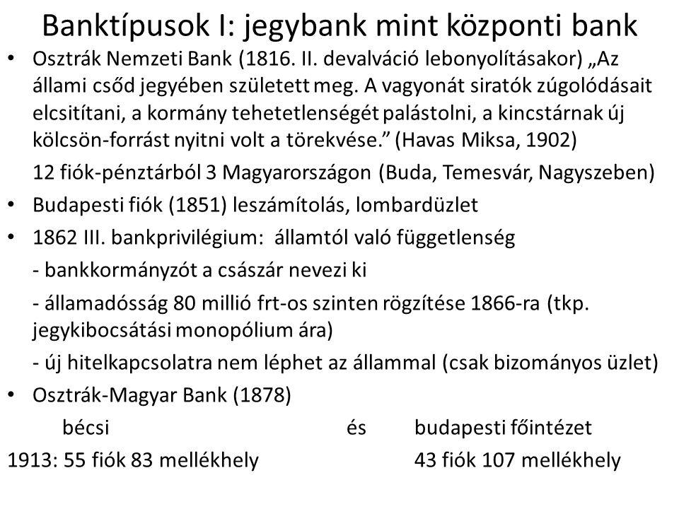 """Banktípusok I: jegybank mint központi bank • Osztrák Nemzeti Bank (1816. II. devalváció lebonyolításakor) """"Az állami csőd jegyében született meg. A va"""