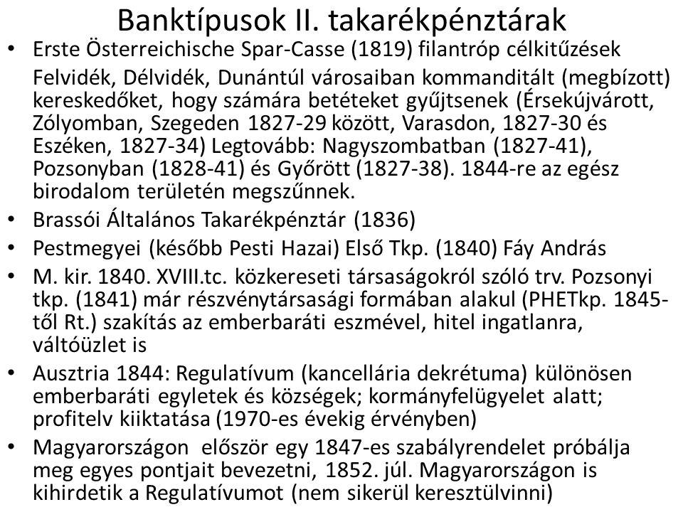 Banktípusok II. takarékpénztárak • Erste Österreichische Spar-Casse (1819) filantróp célkitűzések Felvidék, Délvidék, Dunántúl városaiban kommanditált