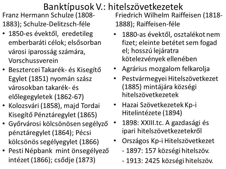Banktípusok V.: hitelszövetkezetek Franz Hermann Schulze (1808- 1883); Schulze-Delitzsch-féle • 1850-es évektől, eredetileg emberbaráti célok; elsősor