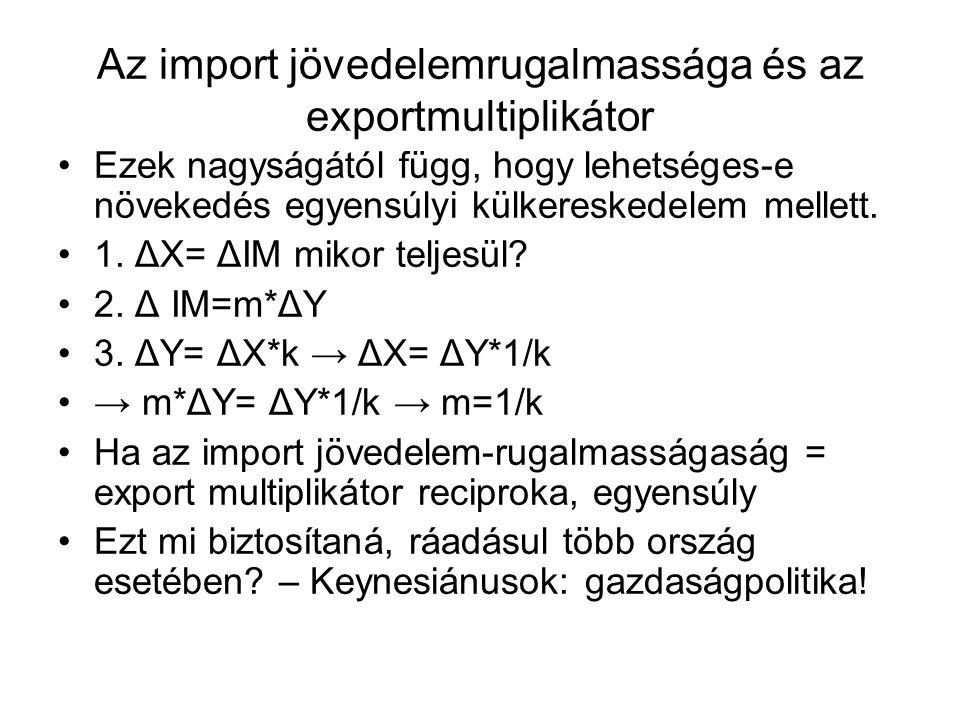 Az import jövedelemrugalmassága és az exportmultiplikátor •Ezek nagyságától függ, hogy lehetséges-e növekedés egyensúlyi külkereskedelem mellett. •1.