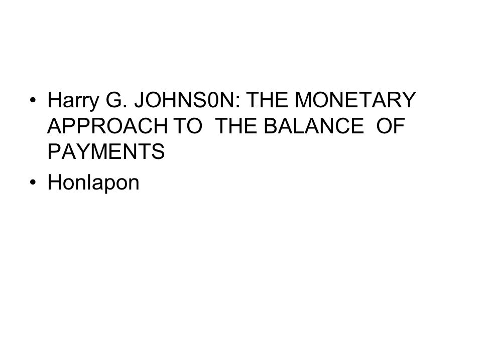 •Harry G. JOHNS0N: THE MONETARY APPROACH TO THE BALANCE OF PAYMENTS •Honlapon