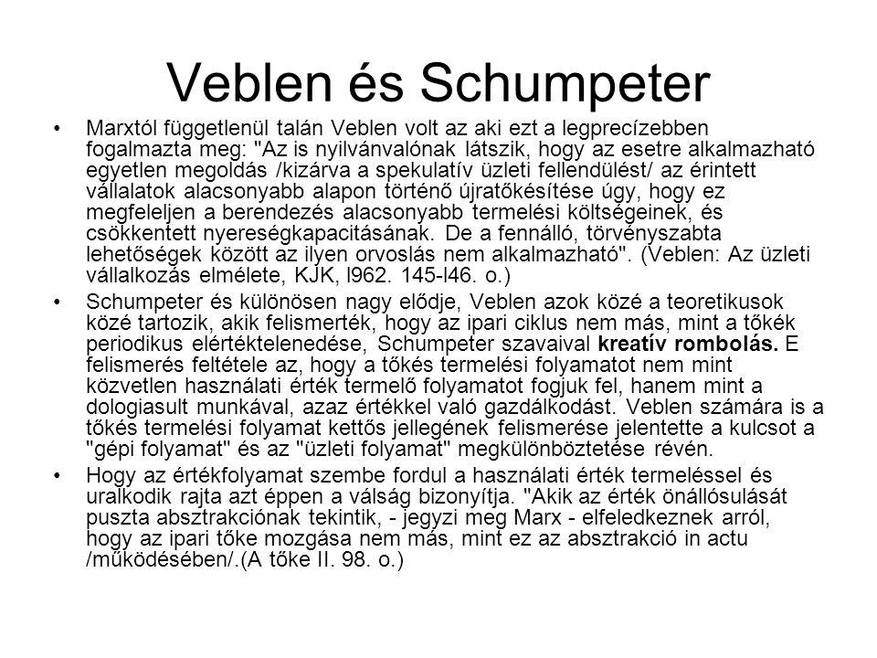 Veblen és Schumpeter •Marxtól függetlenül talán Veblen volt az aki ezt a legprecízebben fogalmazta meg: