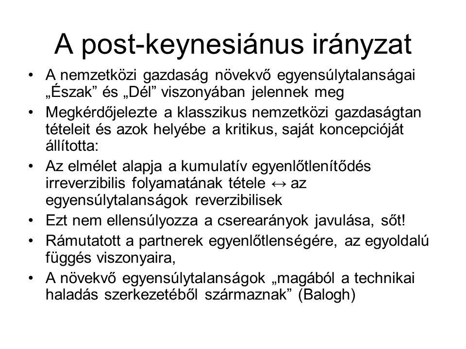 """A post-keynesiánus irányzat •A nemzetközi gazdaság növekvő egyensúlytalanságai """"Észak"""" és """"Dél"""" viszonyában jelennek meg •Megkérdőjelezte a klasszikus"""
