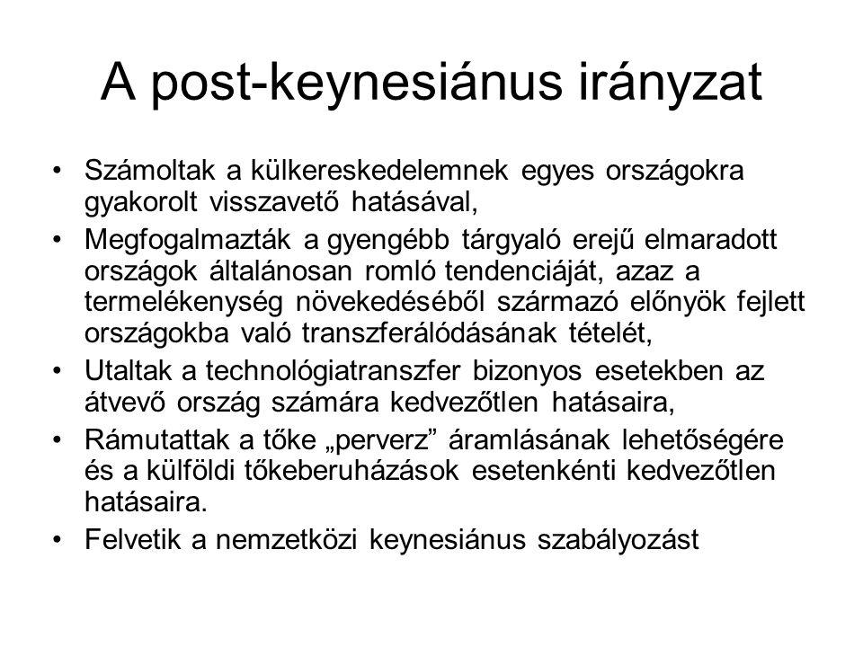 A post-keynesiánus irányzat •Számoltak a külkereskedelemnek egyes országokra gyakorolt visszavető hatásával, •Megfogalmazták a gyengébb tárgyaló erejű