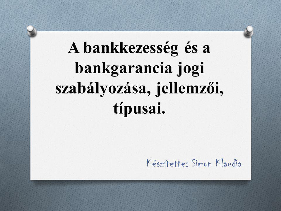 A bankkezesség és a bankgarancia jogi szabályozása, jellemzői, típusai. Készítette: Simon Klaudia