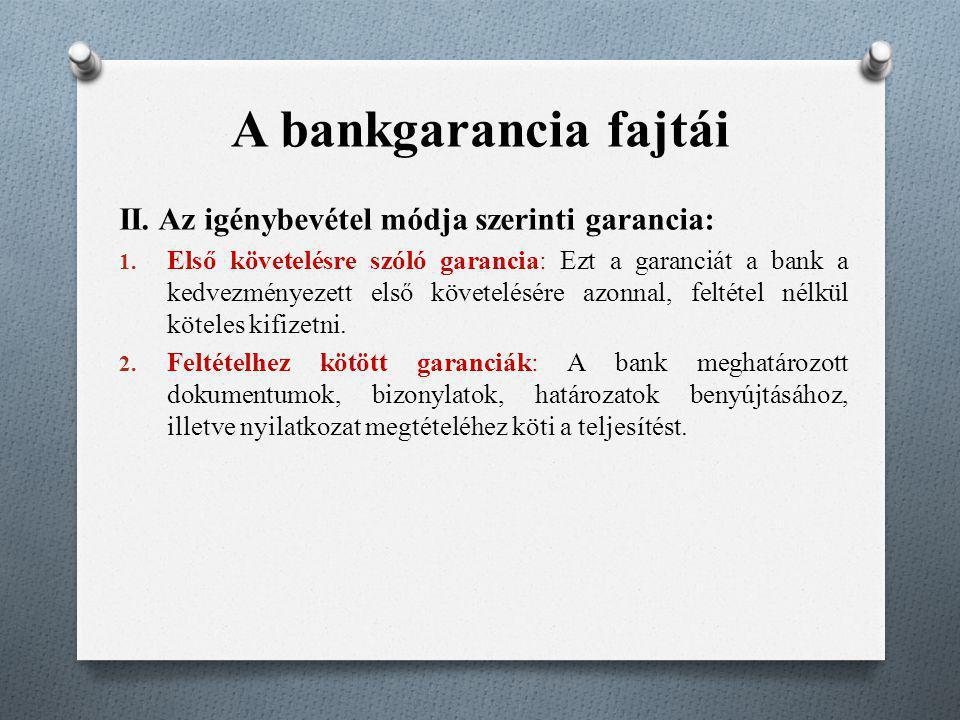 A bankgarancia fajtái II. Az igénybevétel módja szerinti garancia: 1. Első követelésre szóló garancia: Ezt a garanciát a bank a kedvezményezett első k