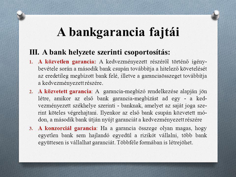 A bankgarancia fajtái III. A bank helyzete szerinti csoportosítás: 1. A közvetlen garancia: A kedvezményezett részéről történő igény bevétele során a