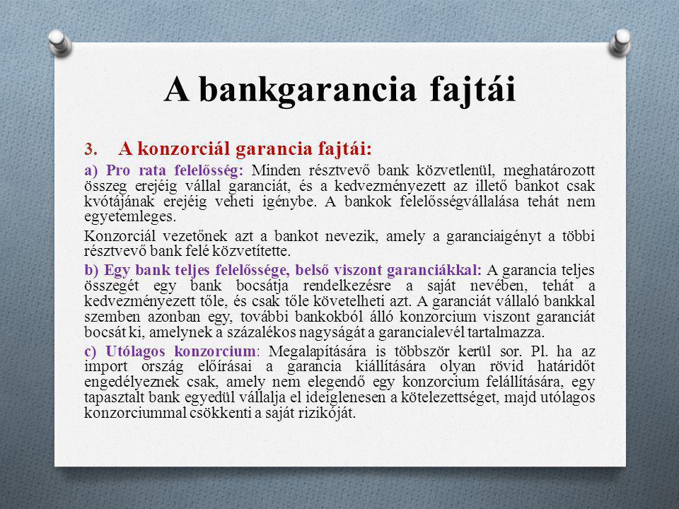 A bankgarancia fajtái 3. A konzorciál garancia fajtái: a) Pro rata felelősség: Minden résztvevő bank közvetlenül, meghatározott összeg erejéig vállal