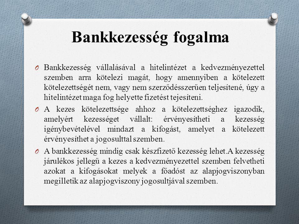 Bankkezesség fogalma O Bankkezesség vállalásával a hitelintézet a kedvezményezettel szemben arra kötelezi magát, hogy amennyiben a kötelezett köteleze