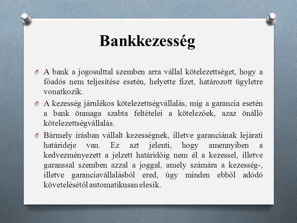 Bankkezesség O A bank a jogosulttal szemben arra vállal kötelezettséget, hogy a főadós nem teljesítése esetén, helyette fizet, határozott ügyletre von