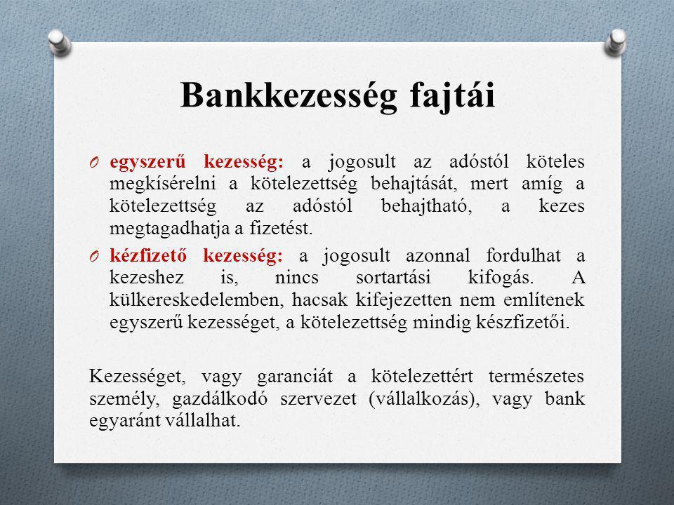 Bankkezesség fajtái O egyszerű kezesség: a jogosult az adóstól köteles megkísérelni a kötelezettség behajtását, mert amíg a kötelezettség az adóstól b