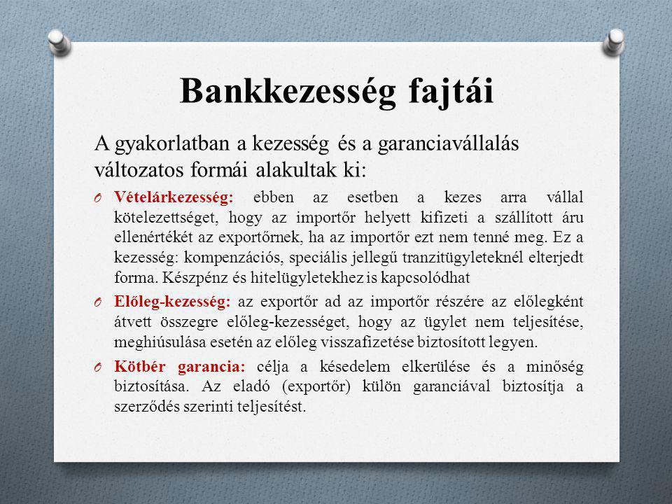 Bankkezesség fajtái A gyakorlatban a kezesség és a garanciavállalás változatos formái alakultak ki: O Vételárkezesség: ebben az esetben a kezes arra v