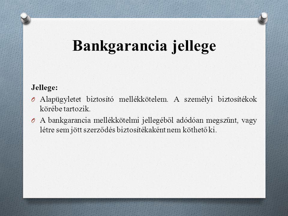 Bankgarancia jellege Jellege: O Alapügyletet biztosító mellékkötelem. A személyi biztosítékok körébe tartozik. O A bankgarancia mellékkötelmi jellegé