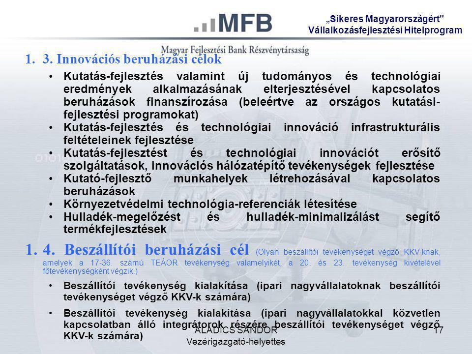 ALADICS SÁNDOR Vezérigazgató-helyettes 17 1.3. Innovációs beruházási célok •Kutatás-fejlesztés valamint új tudományos és technológiai eredmények alkal
