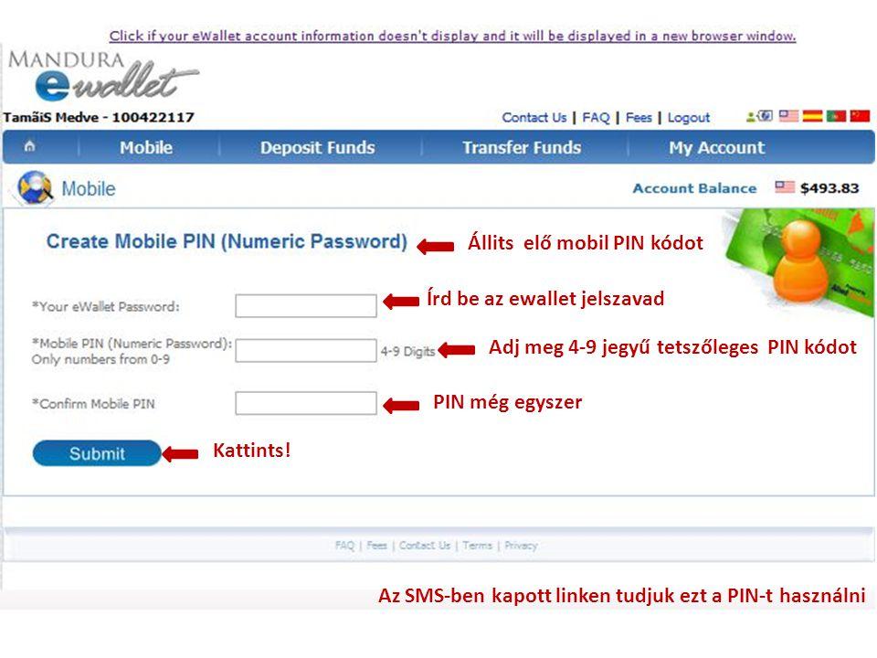 Állits elő mobil PIN kódot Írd be az ewallet jelszavad Adj meg 4-9 jegyű tetszőleges PIN kódot PIN még egyszer Kattints! Az SMS-ben kapott linken tudj