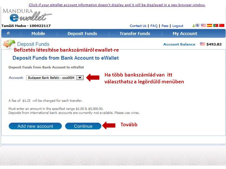 Befizetés létesítése bankszámláról ewallet-re Ha több bankszámlád van itt választhatsz a legördülő menüben Tovább