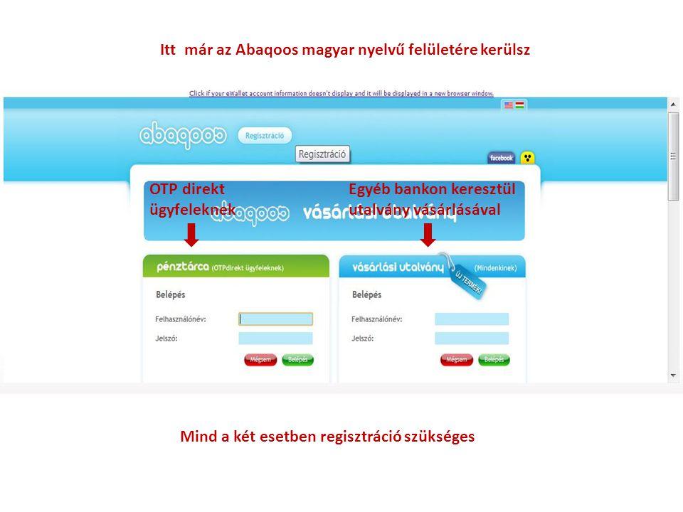 Itt már az Abaqoos magyar nyelvű felületére kerülsz OTP direkt ügyfeleknek Egyéb bankon keresztül utalvány vásárlásával Mind a két esetben regisztráci