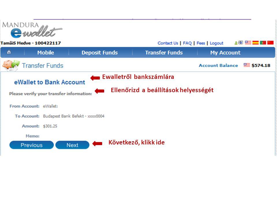 Ewalletről bankszámlára Ellenőrizd a beállítások helyességét Következő, klikk ide