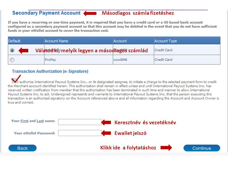 Másodlagos számla fizetéshez Válaszd ki, melyik legyen a másodlagos számlád Keresztnév és vezetéknév Ewallet jelszó Klikk ide a folytatáshoz