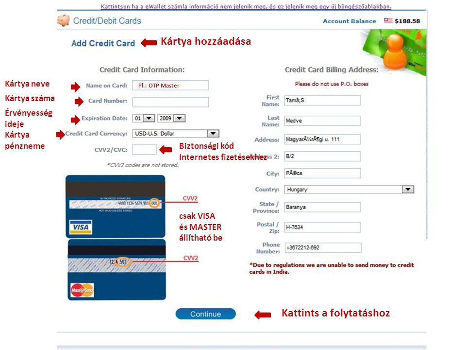 Kártya hozzáadása Kártya neve Kártya száma Pl.: OTP Master Érvényesség ideje Kártya pénzneme Biztonsági kód Internetes fizetésekhez csak VISA és MASTE