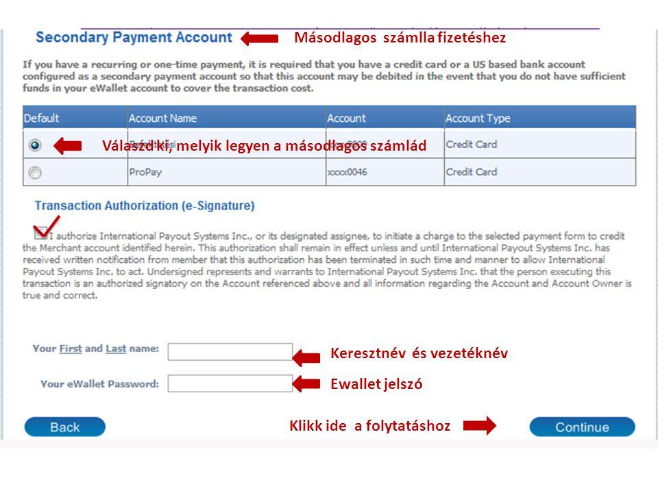 Másodlagos számlla fizetéshez Válaszd ki, melyik legyen a másodlagos számlád Keresztnév és vezetéknév Ewallet jelszó Klikk ide a folytatáshoz