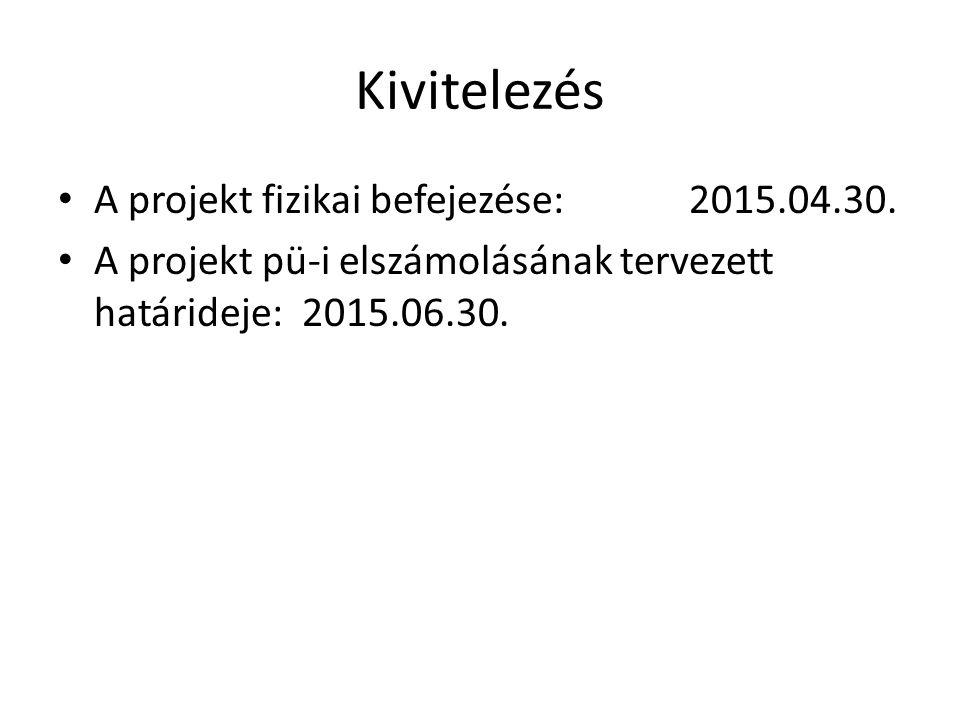 Kivitelezés • A projekt fizikai befejezése: 2015.04.30. • A projekt pü-i elszámolásának tervezett határideje: 2015.06.30.