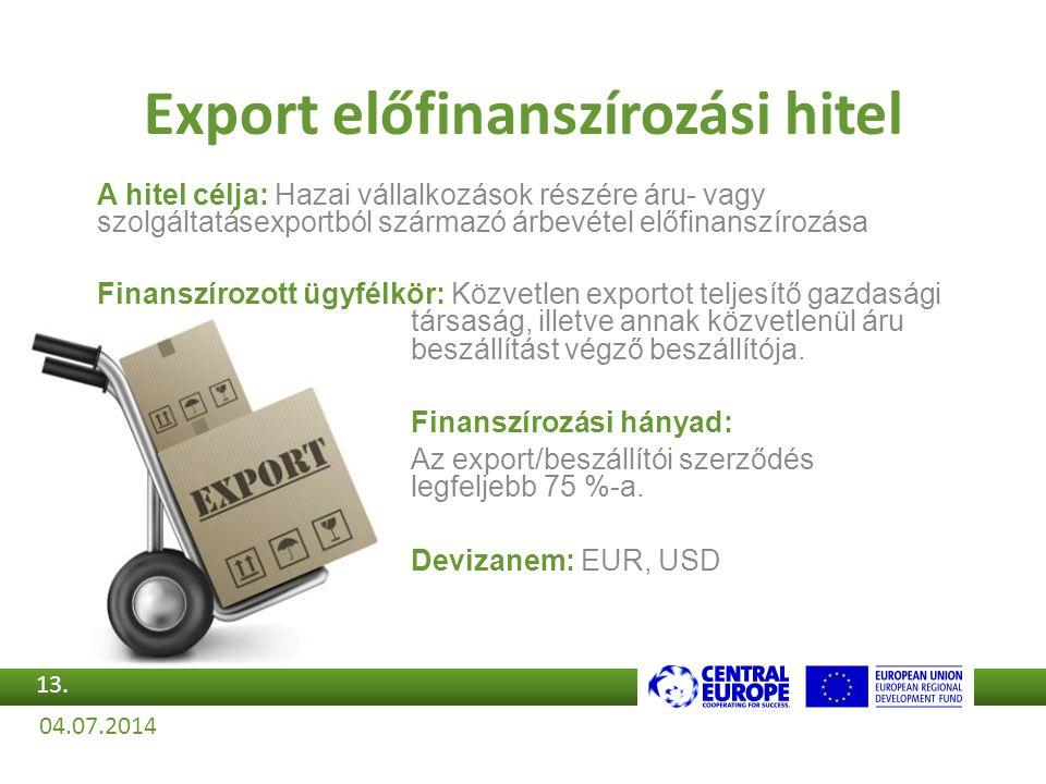 A hitel célja: Hazai vállalkozások részére áru- vagy szolgáltatásexportból származó árbevétel előfinanszírozása Finanszírozott ügyfélkör: Közvetlen ex