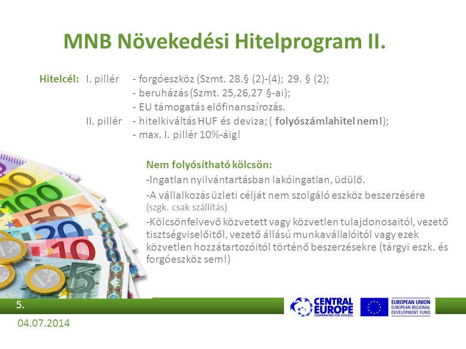 MNB Növekedési Hitelprogram II. Hitelcél:I. pillér- forgóeszköz (Szmt. 28.§ (2)-(4); 29. § (2); - beruházás (Szmt. 25,26,27 §-ai); - EU támogatás előf