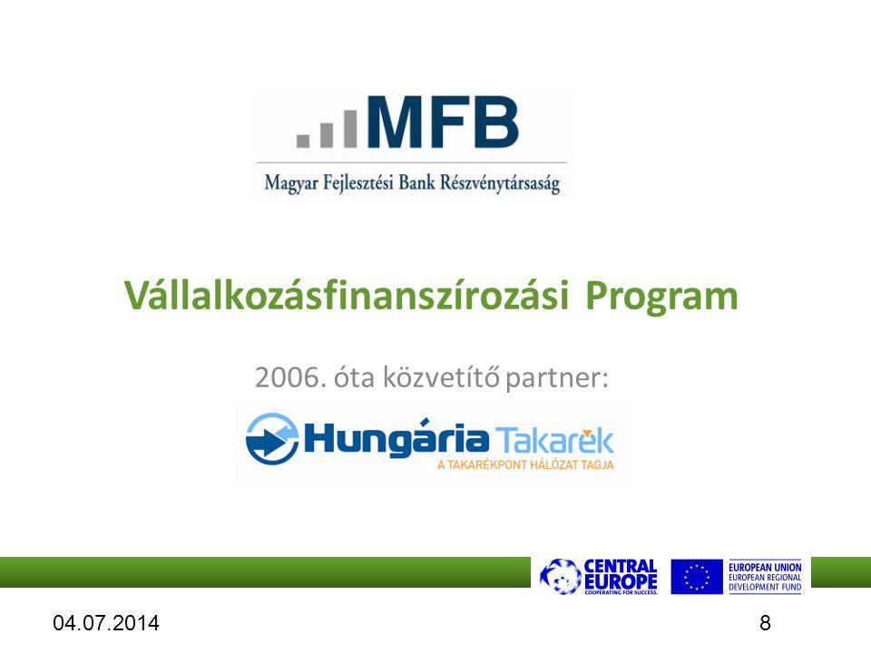 Vállalkozásfinanszírozási Program 2006. óta közvetítő partner: 04.07.20148