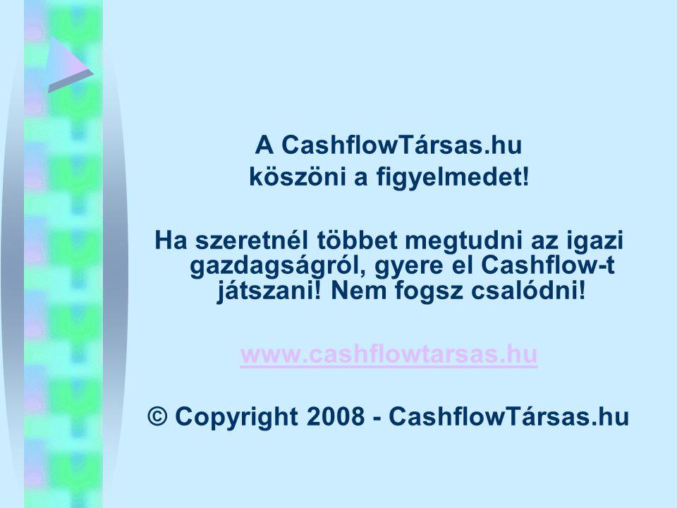 A CashflowTársas.hu köszöni a figyelmedet! Ha szeretnél többet megtudni az igazi gazdagságról, gyere el Cashflow-t játszani! Nem fogsz csalódni! www.c