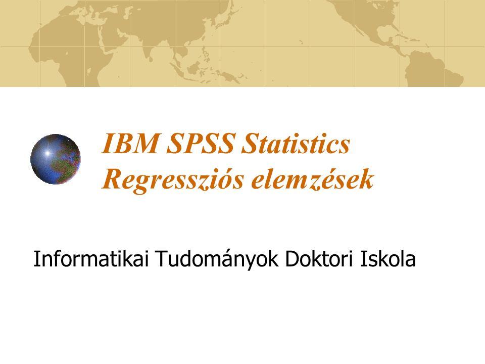 IBM SPSS Statistics Regressziós elemzések Informatikai Tudományok Doktori Iskola