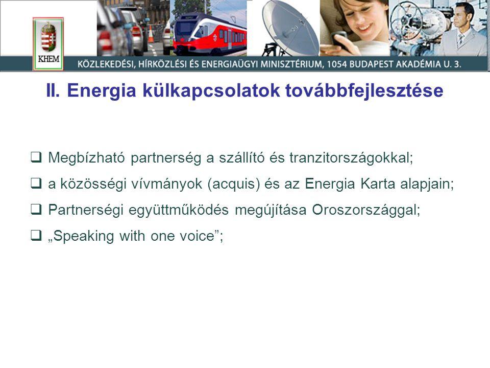 II. Energia külkapcsolatok továbbfejlesztése  Megbízható partnerség a szállító és tranzitországokkal;  a közösségi vívmányok (acquis) és az Energia