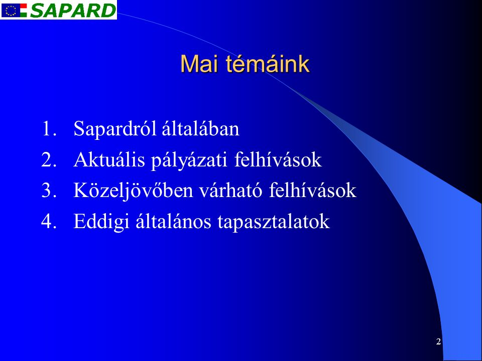 2 Mai témáink 1.Sapardról általában 2.Aktuális pályázati felhívások 3.Közeljövőben várható felhívások 4.Eddigi általános tapasztalatok