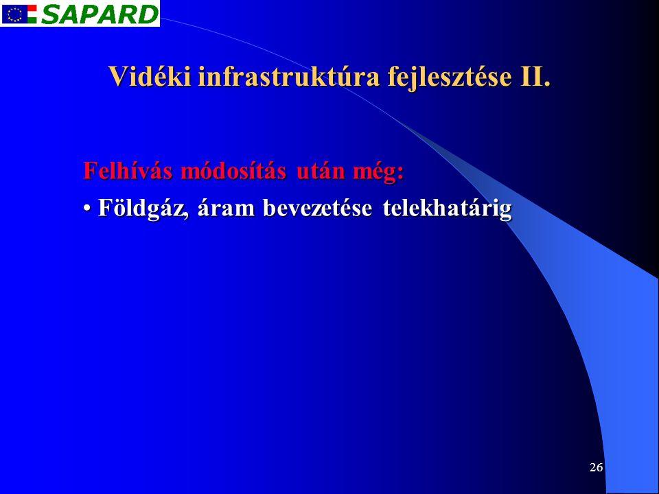 26 Vidéki infrastruktúra fejlesztése II. Felhívás módosítás után még: • Földgáz, áram bevezetése telekhatárig