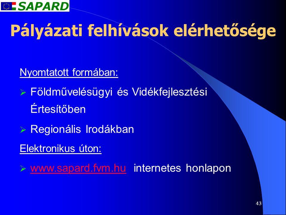 43 Nyomtatott formában:   Földművelésügyi és Vidékfejlesztési Értesítőben   Regionális Irodákban Elektronikus úton:   www.sapard.fvm.hu internet