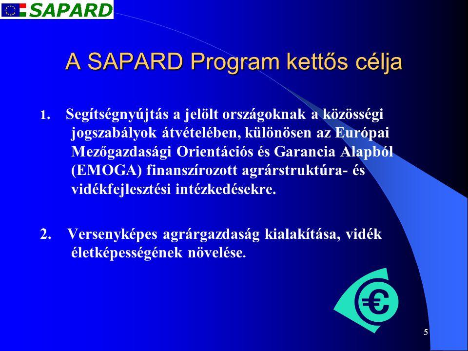5 A SAPARD Program kettős célja 1. Segítségnyújtás a jelölt országoknak a közösségi jogszabályok átvételében, különösen az Európai Mezőgazdasági Orien