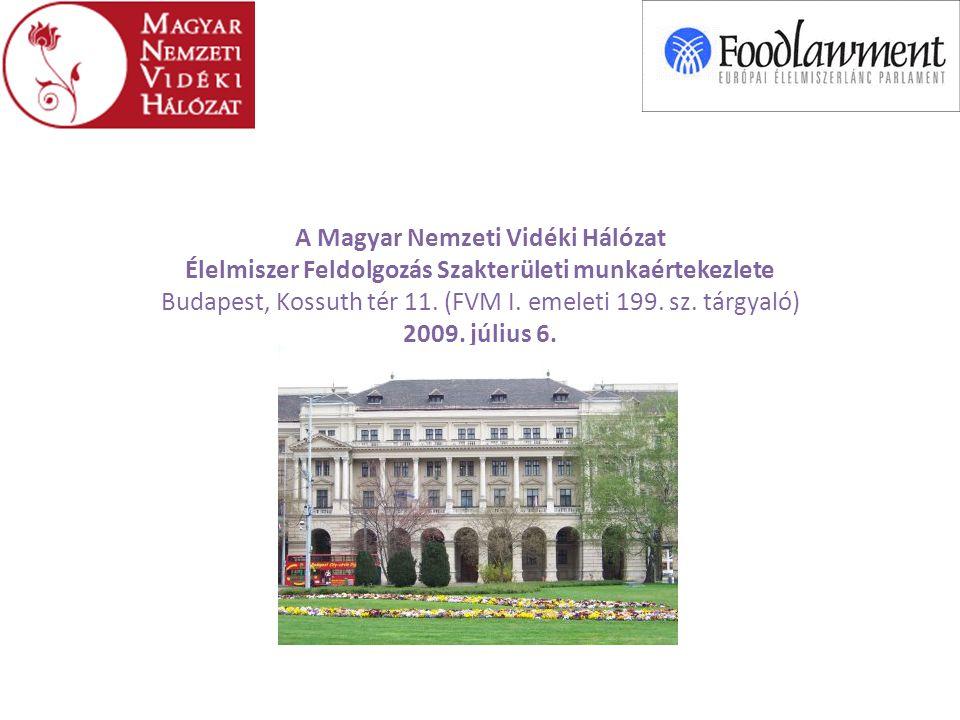 A Magyar Nemzeti Vidéki Hálózat Élelmiszer Feldolgozás Szakterületi munkaértekezlete Budapest, Kossuth tér 11.