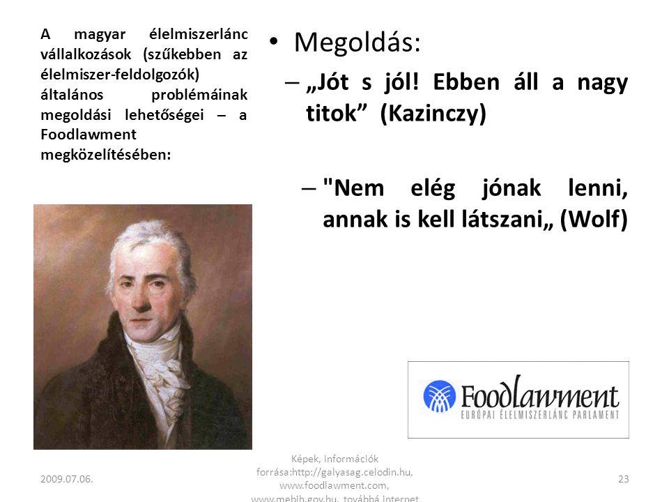 """A magyar élelmiszerlánc vállalkozások (szűkebben az élelmiszer-feldolgozók) általános problémáinak megoldási lehetőségei – a Foodlawment megközelítésében: • Megoldás: – """"Jót s jól."""