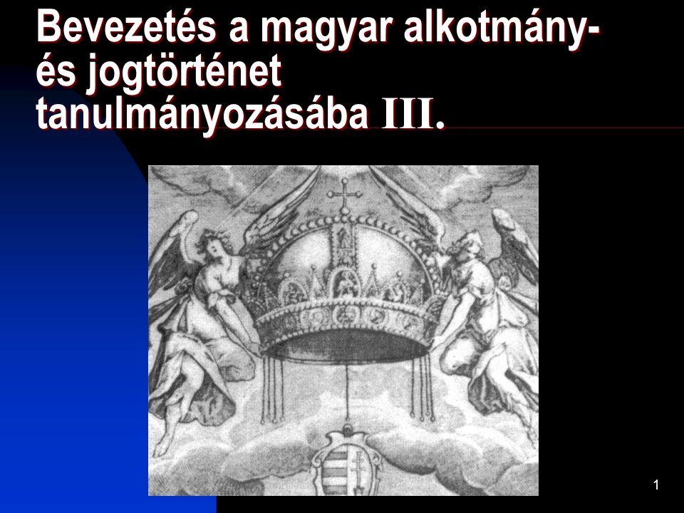 1 Bevezetés a magyar alkotmány- és jogtörténet tanulmányozásába III.