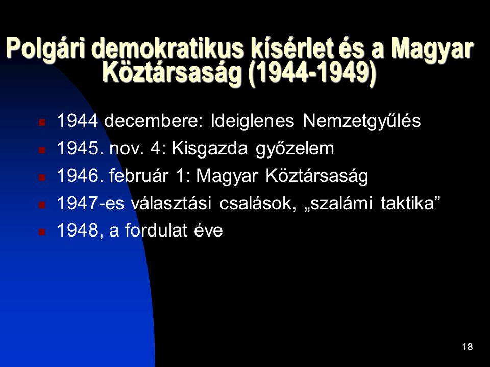 18 Polgári demokratikus kísérlet és a Magyar Köztársaság (1944-1949)  1944 decembere: Ideiglenes Nemzetgyűlés  1945.