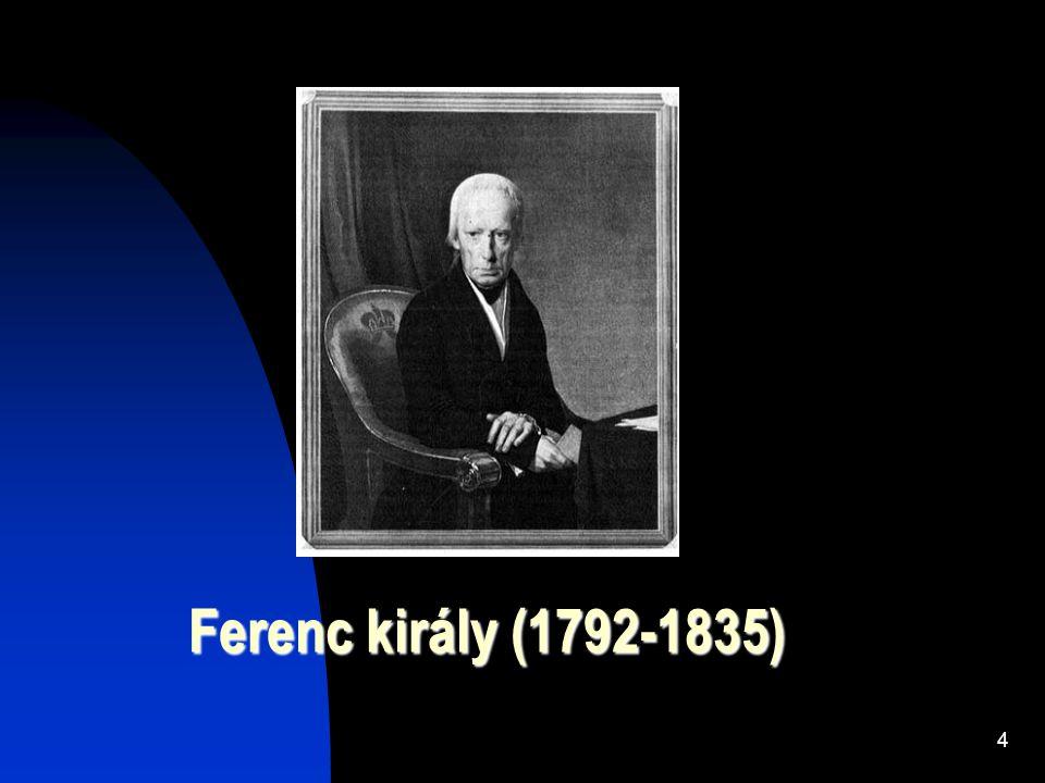 4 Ferenc király (1792-1835) Ferenc király (1792-1835)